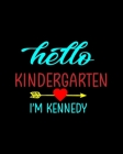 Hello Kindergarten I'm Kennedy: Teacher Appreciation Notebook Or Journal Cover Image