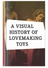 A Visual History of Lovemaking Toys Cover Image