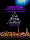 Decoding Reliability-Centered Maintenance Process for Manufacturing Industries: 10th Discipline on World Class Maintenance Management Cover Image