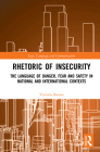 Rhetoric of InSecurity: The Language of Danger, Fear and Safety in National and International Contexts (Law) Cover Image