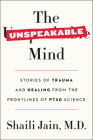 The Unspeakable Mind: Stories of Trauma and Healing from the Frontlines of PTSD Science Cover Image