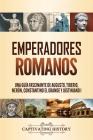 Emperadores romanos: Una guía fascinante de Augusto, Tiberio, Nerón, Constantino el Grande y Justiniano I Cover Image