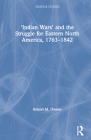 'Indian Wars' and the Struggle for Eastern North America, 1763-1842 (Seminar Studies) Cover Image