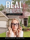 REAL REAL ESTATE How To Get The Home You Want Without Losing Your Mind...Or Your Agent! Cover Image