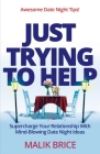 Just Trying to Help: Supercharge Your Relationship with Mind-Blowing Date Night Ideas Cover Image