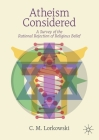 Atheism Considered: A Survey of the Rational Rejection of Religious Belief Cover Image