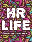 HR Life Adult Coloring Book: Anti-Stress Coloring Sheets For Adults, Relaxing Patterns And Mandalas With Funny Quotes To Color Cover Image