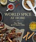 World Spice at Home: New Flavors for 75 Favorite Dishes Cover Image