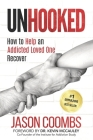 Unhooked: How to Help An Addicted Loved One Recover Cover Image