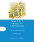 Peter Rabbit and Other Stories in Koine Greek (Accessible Greek Resources and Online Studies #3) Cover Image