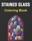 Stained Glass Coloring Book: A Beautiful Flower, Butterfly, Neture and More Designs for Relaxation and Stress Relief, Stained Glass Coloring. Vol-1 Cover Image