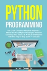 Python Programming: The Crash Course for Absolute Beginners - Master the Art of Python Coding for Machine Learning, Data Science & Artific Cover Image
