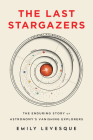 The Last Stargazers: The Enduring Story of Astronomy's Vanishing Explorers Cover Image