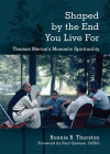Shaped by the End You Live for: Thomas Merton's Monastic Spirituality Cover Image