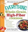 The Everything Whole Grain, High Fiber Cookbook: Delicious, heart-healthy snacks and meals the whole family will love (Everything®) Cover Image