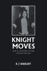 Knight Moves: The K J Knight Story Second Edition Cover Image