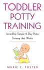 Toddler Potty Training: Incredibly Simple 2-Day Potty Training that Works Cover Image