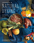 Journeys in Natural Dyeing: Techniques for Creating Color at Home Cover Image