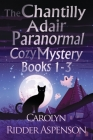The Chantilly Adair Paranormal Cozy Mystery Series Books 1-3 Cover Image