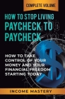 How to Stop Living Paycheck to Paycheck: How to Take Control of Your Money and Your Financial Freedom Starting Today Complete Volume Cover Image