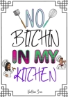 No Bitchin in My Kitchen: Blank Recipe Journal to Write in, recipe box, empty recipe Food Cookbook Design, 100-Pages recipe cards 7