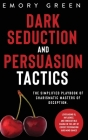 Dark Seduction and Persuasion Tactics: The Simplified Playbook of Charismatic Masters of Deception. Leveraging IQ, Influence, and Irresistible Charm i Cover Image
