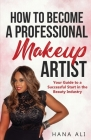 How to Become a Professional Makeup Artist: Your Guide to a Successful Start in the Beauty Industry Cover Image