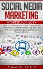 Social Media Marketing Workbook 2019: How to Leverage The Power of Facebook Advertising, Instagram Marketing, YouTube and SEO To Explode Your Business Cover Image