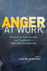 Anger at Work: Prevention, Intervention, and Treatment in High-Risk Occupations Cover Image