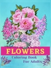 Flowers Coloring Book for Adults: Beautiful flower designs 70 Unique designs for stress and relieving Cover Image