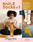 Knit 2 Socks in 1: Discover the Easy Magic of Turning One Long Sock Into a Pair! Choose from 21 Original Designs, in All Sizes Cover Image