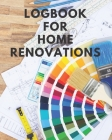 Logbook For Home Renovations: Organize your renovation project! Cover Image