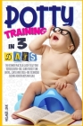 Potty Training In 3 Days: The Ultimate Practical Guide To Get Your Toddler Diaper-Free. Learn The Best Time Saving, Gentle And Stress-Free Techn Cover Image