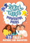 Rebel Girls Powerful Pairs: 25 Tales of Mothers and Daughters (Rebel Girls Minis) Cover Image