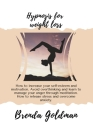 Hypnosis For Weight Loss: How to increase your self-esteem and motivation. Avoid overthinking and learn to manage your anger through meditation. Cover Image
