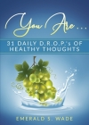 You Are . . .: 31 Daily D.R.O.P.'s of Healthy Thoughts Cover Image