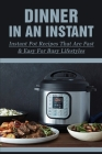 Dinner In An Instant: Instant Pot Recipes That Are Fast & Easy For Busy Lifestyles: Instant Pot Cookbook That Makes Meals Simple Cover Image