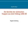Die Berichte der sächsischen Truppen aus dem Feldzug 1806 (V): Brigade Schönberg Cover Image