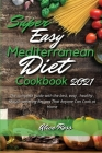 Super Easy Mediterranean Diet Cookbook 2021: The complete guide with the best, easy, healthy, Mouth-watering Recipes That Anyone Can Cook at Home Cover Image