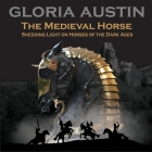 The Medieval Horse: Shedding Light on Horses of the Dark Ages Cover Image