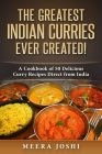 The Greatest Indian Curries Ever Created!: A Cookbook of 50 Delicious Curry Recipes Direct from India Cover Image