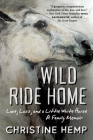 Wild Ride Home: Love, Loss, and a Little White Horse, a Family Memoir Cover Image