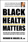 Black Health Matters: The Vital Facts You Must Know to Protect Your Health and Those of Your Loved Ones Cover Image