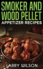 Smoker and wood pellet appetizer recipes Cover Image