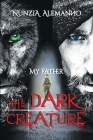 My Father - The Dark Creature: A suspenseful Thriller - An exciting adventure - A ruthless hunt and an unusual prey - An impossible love between two Cover Image