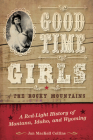 Good Time Girls of the Rocky Mountains: A Red-Light History of Montana, Idaho, and Wyoming Cover Image