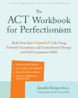 The ACT Workbook for Perfectionism: Build Your Best (Imperfect) Life Using Powerful Acceptance and Commitment Therapy and Self-Compassion Skills Cover Image