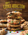 Sally's Cookie Addiction: Irresistible Cookies, Cookie Bars, Shortbread, and More from the Creator of Sally's Baking Addiction Cover Image