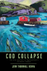 Cod Collapse: The Rise and Fall of Newfoundland's Saltwater Cowboys Cover Image