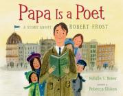 Papa Is a Poet: A Story about Robert Frost Cover Image